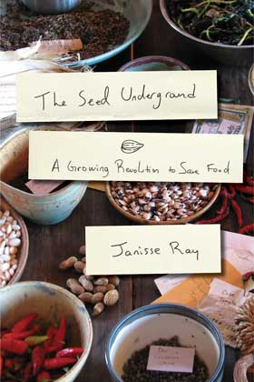 Seed Underground, The: A Growing Revolution to Save Food