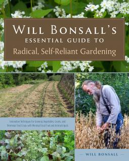 Will Bonsall's Essential Guide to Radical, Self-Reliant Gardenin