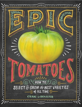 Epic Tomatoes: How to Select and Grow the Best Varieties