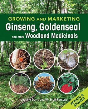 Growing and Marketing Ginseng, Goldenseal and Other Woodland Med