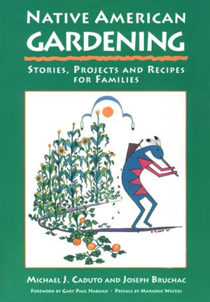 Native American Gardening Stories, Projects, and Recipes for Fam